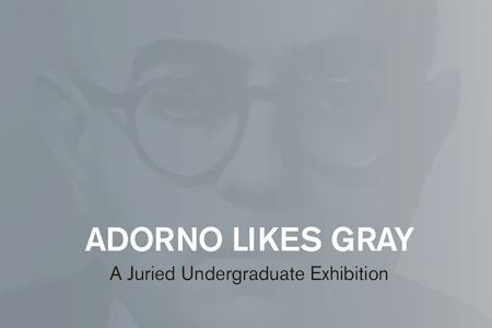 Adorno Likes Gray: 10th Annual Guest Juried Undergraduate Exhibition